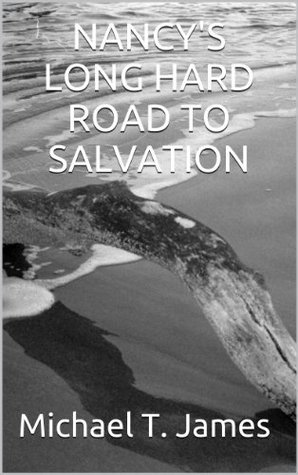 Nancys Long Hard Road To Salvation  by  Michael T. James