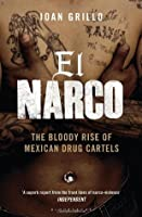 El Narco: The Bloody Rise of Mexican Drug Cartels. Ioan Grillo