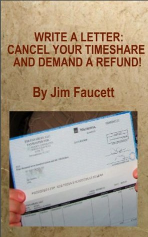 Write A Letter: Cancel Your Timeshare And Demand A Refund!  by  Jim Faucett