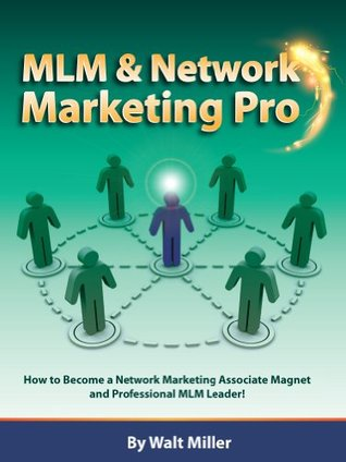 MLM & Network Marketing Pro - How to Become a Network Marketing Associate Magnet and Professional MLM Leader Walton Miller