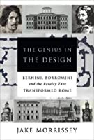 The Genius in the Design: Bernini,Borromini,and the Rivalry That Transformed Rome