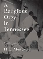 A Religious Orgy in Tennessee: A Reporter's Account of the Scopes Monkey Trial