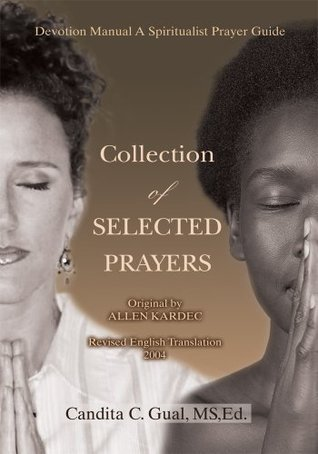 Collection of SELECTED PRAYERS: Devotion Manual A Spiritualist Prayer Guide  by  Candita Gual
