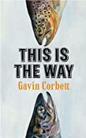 This Is the Way. by Gavin Corbett