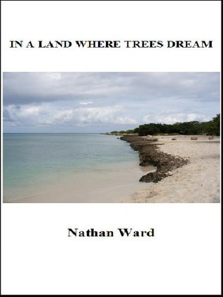 In a Land Where Trees Dream  by  Nathan Ward