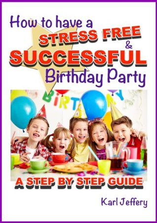 How To Have a Stress Free and Successful Birthday Party Karl Jeffery