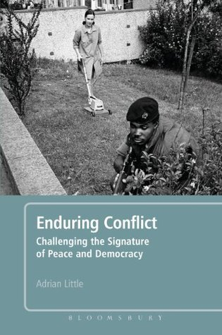 Enduring Conflict: Challenging the Signature of Peace and Democracy  by  Adrian Little