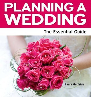 Planning a Wedding - The Essential Guide Laura Gartside