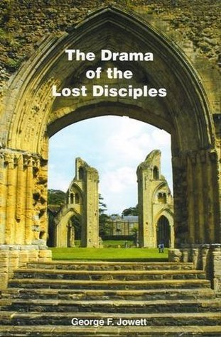 Drama of the Lost Disciples (16th Edition)  by  George F. Jowett