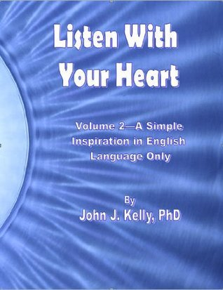 Listen With Your Heart - A Simple Inspiration in English Language Only John   Kelly