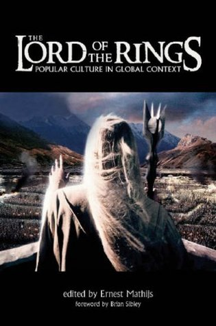 Lord of the Rings: Popular Culture in Global Context  by  Ernest Mathijs