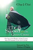 The Sword and the Green Cross: The Saga of the Knights of Saint Lazarus from the Crusades to the 21st Century.