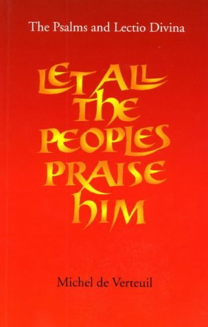 Let All the Peoples Praise Him: Lectio Divina and the Psalms  by  Michel De Verteuil