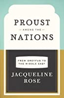 Proust among the Nations: From Dreyfus to the Middle East (Carpenter Lectures)