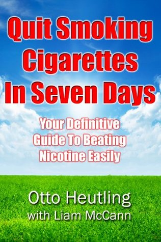 Quit Smoking Cigarettes In Seven Days  by  Otto Heutling