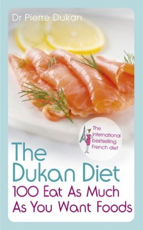 The Dukan Diet 100 Eat As Much As You Want Foods Pierre Dukan