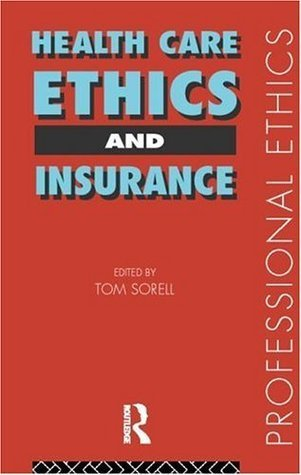 Health Care, Ethics and Insurance  by  Tom Sorell