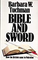 Bible and Sword: How the British Came to Palestine