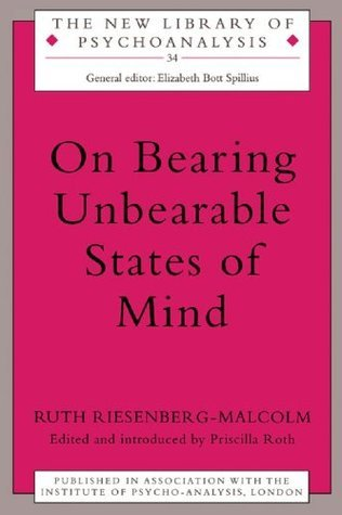 On Bearing Unbearable States of Mind  by  Ruth Riesenberg-Malcolm