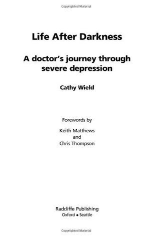 Life After Darkness: A Doctors Journey Through Severe Depression  by  Cathy Wield
