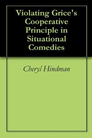 Violating Grices Cooperative Principle in Situational Comedies Cheryl Hindman