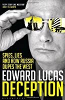 Deception: The Untold Story of East-West Espionage Today. Edward Lucas