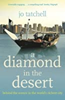 A DIAMOND IN THE DESERT: Behind the Scenes in the World's Richest City: Behind the Scenes in the World's Richest City