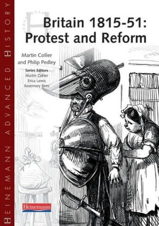 Britain, 1815 51: Protest And Reform  by  Martin Collier