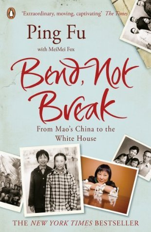 Bend, Not Break: From Maos China to the White House  by  Ping Fu