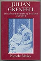 Julian Grenfell, His Life And The Times Of His Death, 1888 1915