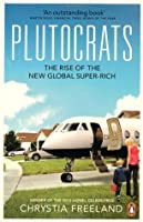 Plutocrats: The Rise of the New Global Super-Rich