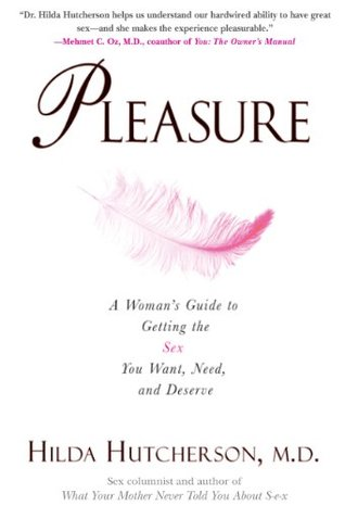 Pleasure: A Womans Guide to Getting the Sex You Want, Need and Deserve  by  Hilda Hutcherson