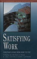 Satisfying Work: Christian Living from Nine to Five (Fisherman Bible Studyguides)