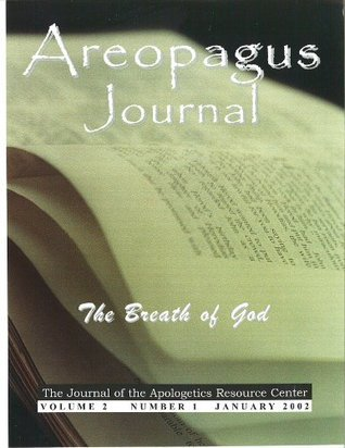 The Breath of God. The Areopagus Journal of the Apologetics Resource Center. Volume 2, Number1.  by  David E. Prince