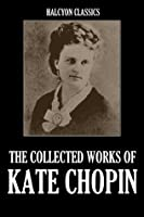 Kate Chopin: Complete Novels and Stories: At Fault / Bayou Folk / A Night in Acadie / The Awakening / Uncollected Stories (Library of America)