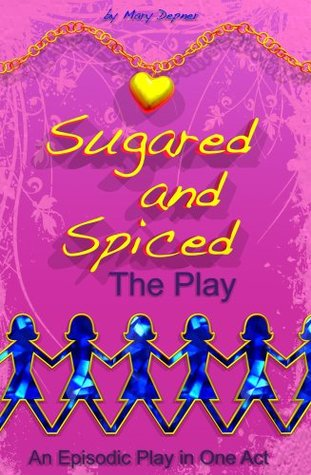 Sugared and Spiced the Play: An Episodic Play in One Act for Girls Mary Depner