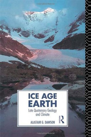 Ice Age Earth: Late Quaternary Geology and Climate  by  Alastair Dawson