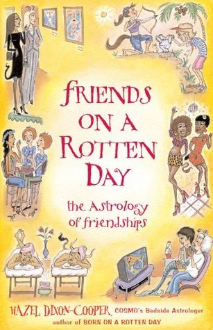 Friends on a Rotten Day: The Astrology of Friendships  by  Hazel Dixon-Cooper