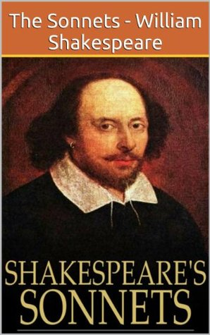 The Sonnets - William Shakespeare  by  William Shakespeare