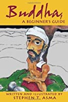 Buddha for Beginners (A Writers & Readers Beginners Documentary Comic Book)