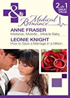 Mistletoe, Midwife...Miracle Baby / How To Save A Marriage In A Million (Mills & Boon Medical)