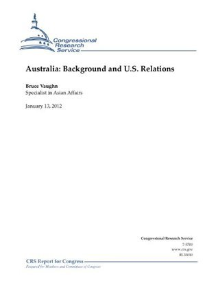 Australia: Background and U.S. Relations  by  Bruce Vaughn