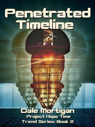 Penetrated Timeline: Time Travel Short Story Series: Book 2  by  Dale Mortigan