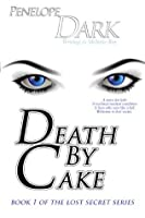Death by Cake: Book 1 of Lost Secret Series (Volume 1)