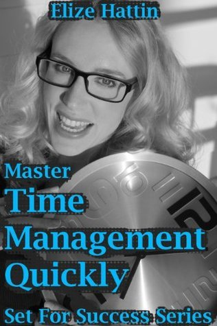 Master Time Management Quickly  by  Elize Hattin