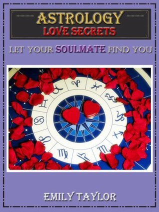 Astrology Love Secrets: Let Your Soulmate Find You  by  Emily Taylor