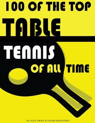 100 of the Top Table Tennis of All Time Alex Trost