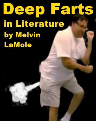 Deep Farts in Literature  by  Melvin LaMole