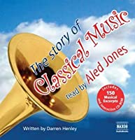 The Story Of Classical Music (Unabridged Non-Fiction) (Naxos Junior Classics)
