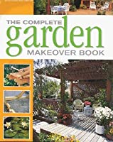 The Complete Garden Makeover Book (Complete makeovers)